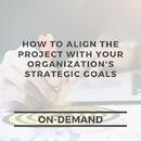 How to Align the Project with Your Organizations Strategic Goals