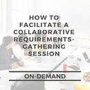 How to Facilitate a Collaborative Requirements-Gathering Session
