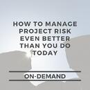 How to Manage Project Risk Even Better Than You Do Today